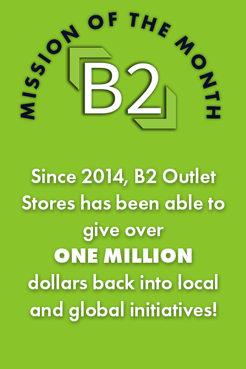 Since 2014, B2 Outlet Stores has been able to give back over ONE MILLION dollars back into local and global initiatives!