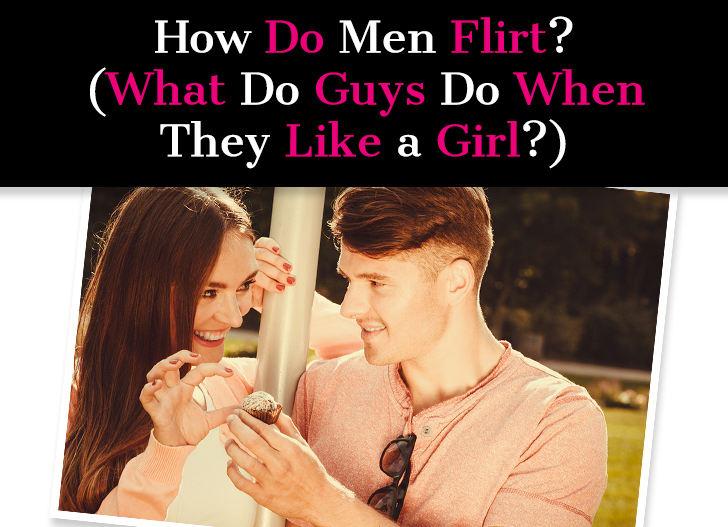 How Do Men Flirt What Do Guys Do When They Like A Girl