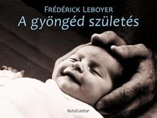 Frédérick Leboyer: A gyöngéd születés
