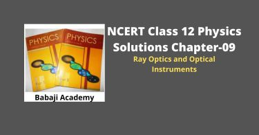 NCERT CLass 12 Physics Chapter 6 Ray Optics and Optical instruments solution