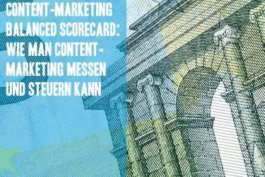 Content-Marketing Balanced Scorecard: Wie man Content-Marketing-Maßnahmen messen und steuern kann