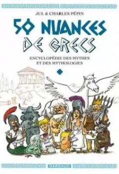 Livres Couvertures de 50 Nuances De Grecs, Tome 1 : Encyclopédie Des Mythes Et Des Mythologies