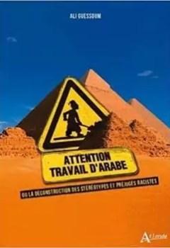 Livres Couvertures de Attention Travail D'arabe Ou La Déconstruction Des Stéréotypes Et Préjugés Racistes