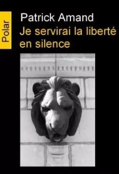 Livres Couvertures de Je Servirai La Liberté En Silence