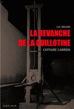 Livres Couvertures de La Revanche De La Guillotine : L'affaire Carrein