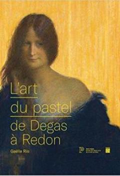 Livres Couvertures de L'art Du Pastel De Degas à Redon : Catalogue Des Collections De Pastels Du Petit Palais