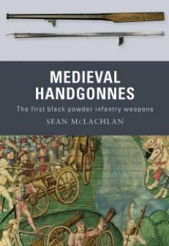 Livres Couvertures de Medieval Handgonnes The First Black Powder Infantry Weapons