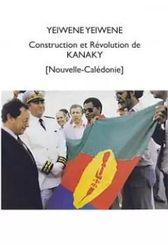 Livres Couvertures de Yeiwene Yeiwene Construction Et Révolution De Kanaky (Nouvelle Calédonie)