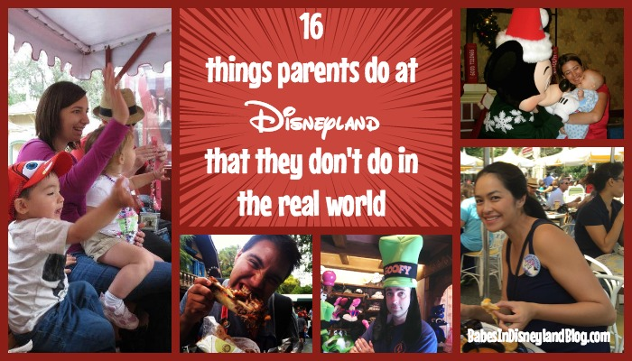 16 things parents do at Disneyland that they don't do in the real world.