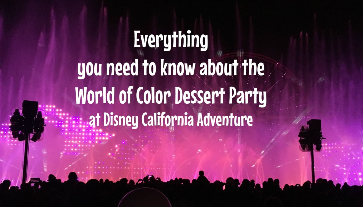 Everything you need to know about the World of Color Dessert Party at Disney California Adventure