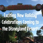 Exciting New Holiday Celebrations Coming to the Disneyland Resort!