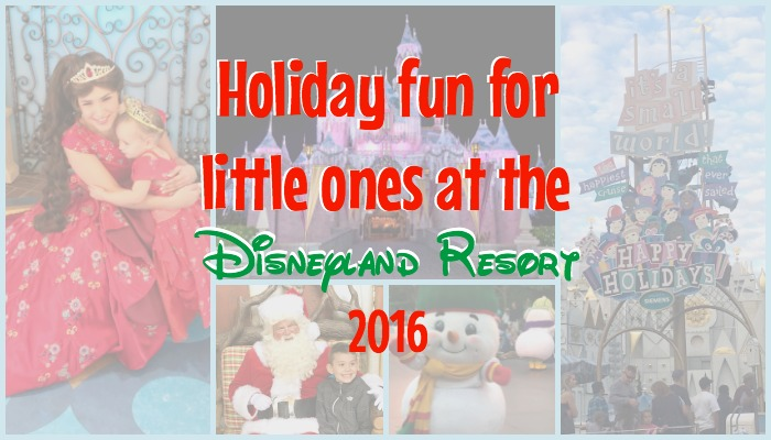 Complete guide to holiday fun for little ones at the Disneyland Resort 2016