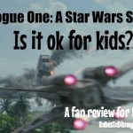 Is Rogue One OK for kids?  A spoiler free fan review for families.