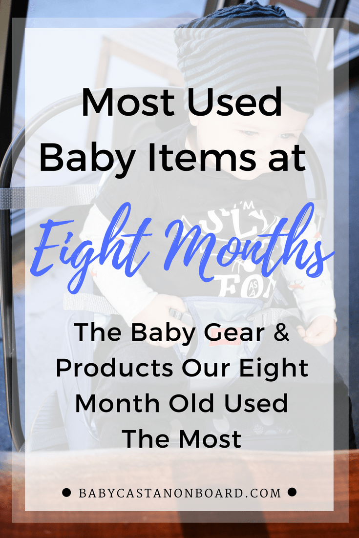 A summary of the most used items month eight. Includes baby gear for bedtime, bathtime and what we used while we were out and about.
