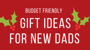 The Best Gifts for New Dads Roundup
