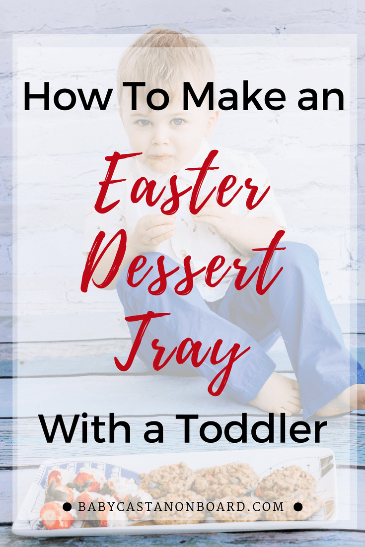 Learn how to create an Easter Dessert Tray by Cooking with a Toddler with popular DC Mommy Blogger Baby Castan on Board | Baking with children | Baking with a toddler idea | Easter Dessert Ideas #toddler