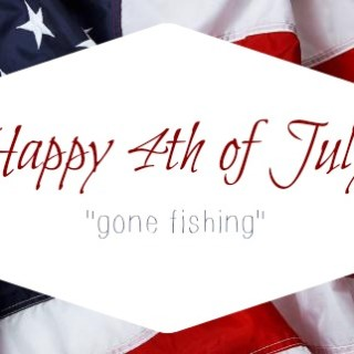 Happy Independence Day ~ Gone Fishing