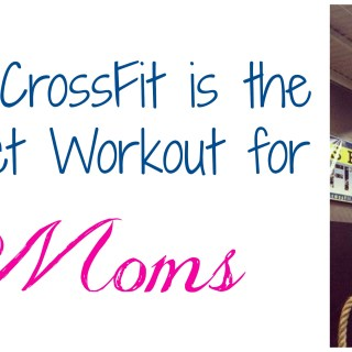 Why CrossFit is the Perfect Workout for Moms