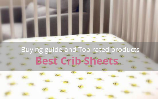 Best Crib Sheets: Buying Guide and Top Rated Products