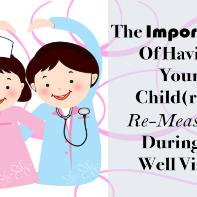The Importance Of Having Your Child(ren) Re-Measured During A Well Visit!