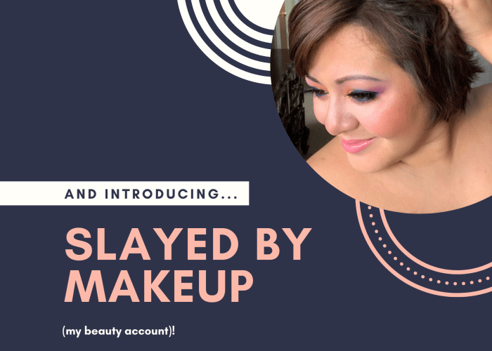 And Introducing… Slayed by Makeup (my beauty account)!