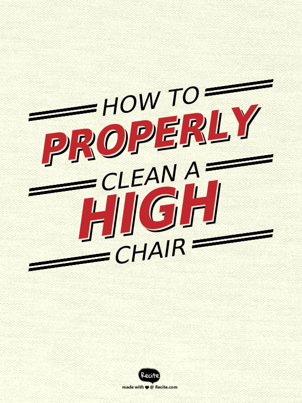 How to Properly Clean a High Chair