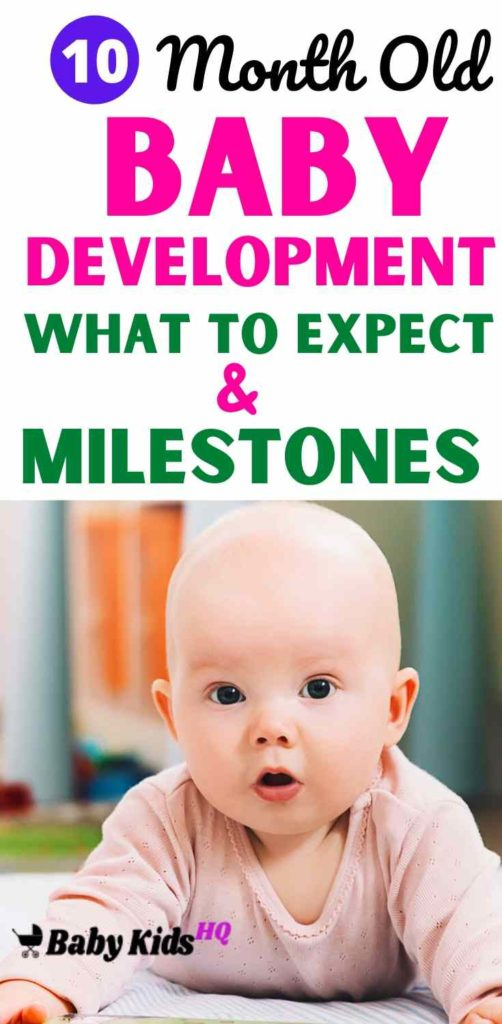 10 Month Old Baby Development:-By the time he's 10 months old, your baby will probably be able to crawl well on his hands and knees, with his trunk parallel to the floor. Your baby's fingers are becoming more agile. Using his pincer grasp, he may be able to pick up a piece of cereal or other small object without having to rest his wrist on a solid surface. There will be times when your child is afraid of things he can't understand.