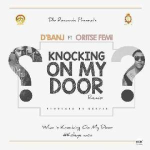 Dbanj_Ft_Oritse_Femi_-_Knocking_On_My_Door_Remix