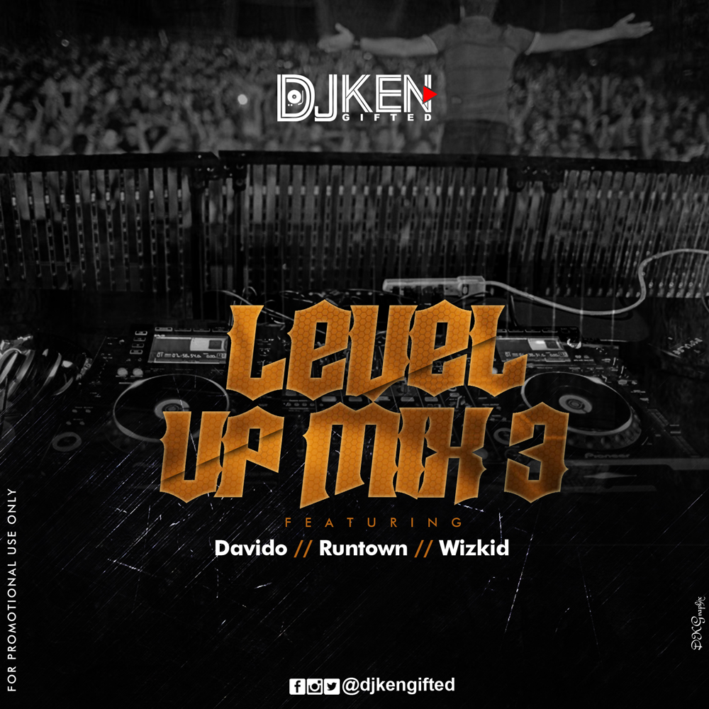 Mixtape- DJ Ken - Level UP Mix 3 Ft Davido, Runtown & Wizkid
