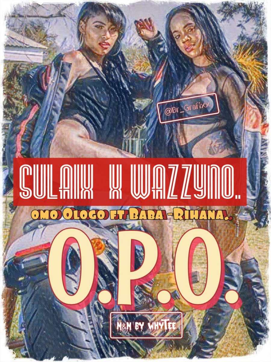 New Music -Opo -Sulaixx Ft Wazzyno @wazzyno