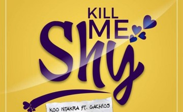 Koo Ntakra Kill Me Shy