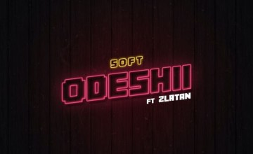Soft Odeshii ft Zlatan