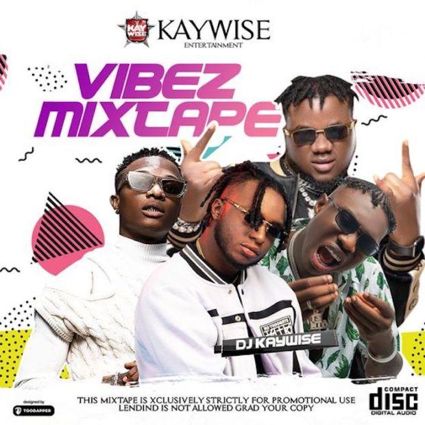 Mixtape:- DJ Kaywise – Vibez Mixtape