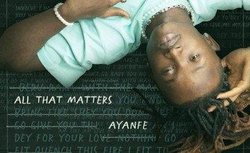 [Full Album] Ayanfe – All That Matters EP