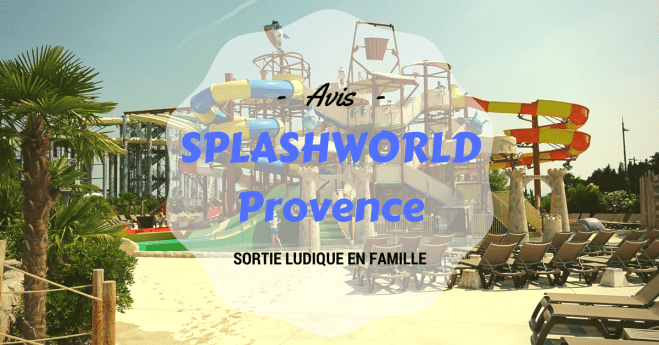 Avis splashworld provence 2017 baby no soucy