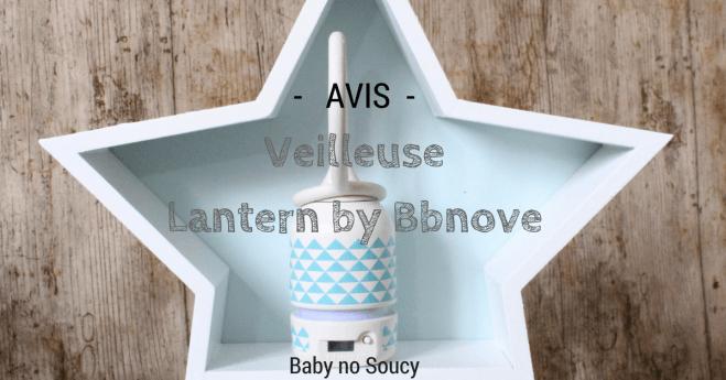 test et avis veilleuse lantern bbnove baby no soucy