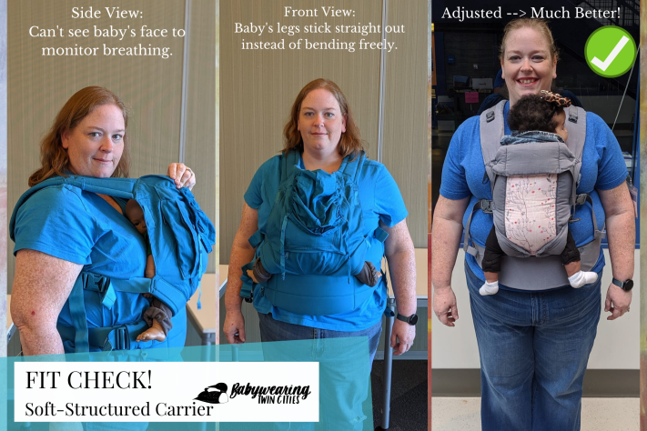 "Three image collage for a soft-structured carrier fit check. Left image demonstration doll isn't visible except for some feet sticking straight out the side of the carrier. Text ""Side view: can't see baby's face to monitor breathing."" Middle image is from the front view ""baby's legs stick straight out instead of bending freely."" Right image has an infant worn with head visible up to caregiver's neck, legs bend freely out sides of carrier. Text ""Adjusted --> Much better!"""