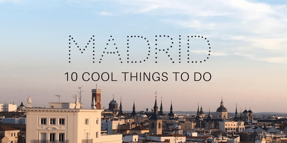 Top 10 Madrid: Cool Things to Do on a City Break