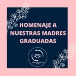 HOMENAJE A NUESTRAS MADRES GRADUADAS