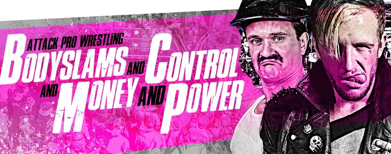 ATTACK! Pro Wrestling – Bodyslams and Control and Money and Power (October 20, 2017)