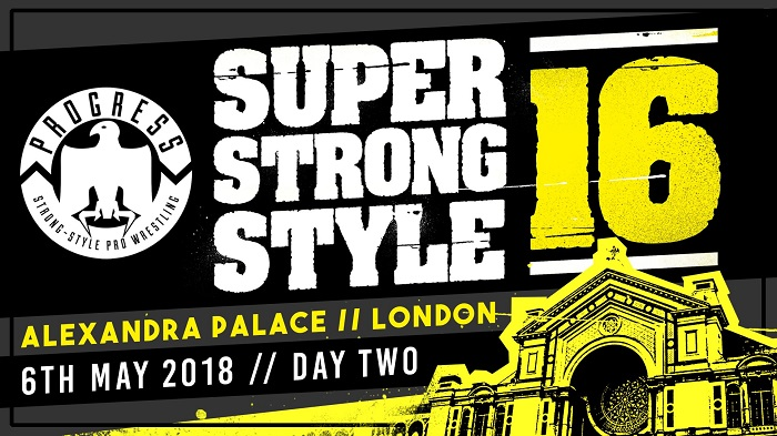 PROGRESS Chapter 68: Super Strong Style 16 2018 – Night Two (May 06, 2018)
