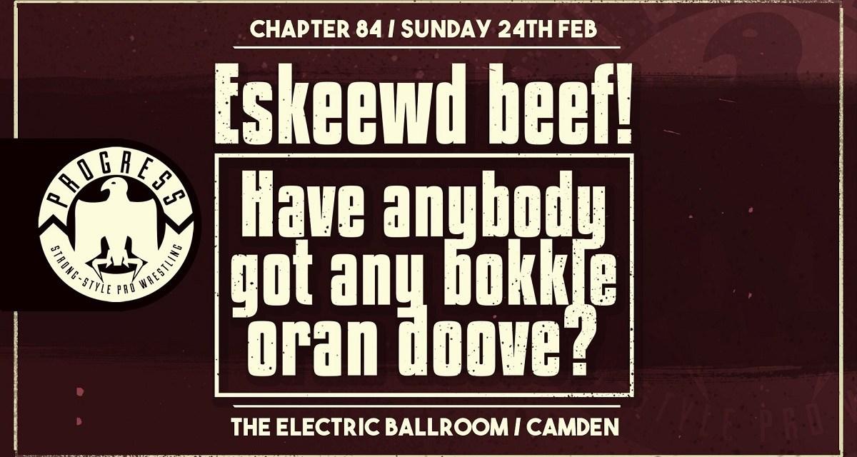 PROGRESS Chapter 84: Eskeewd Beef! Have Anybody Got Any Bokkle Oran Doove? (February 24, 2019)