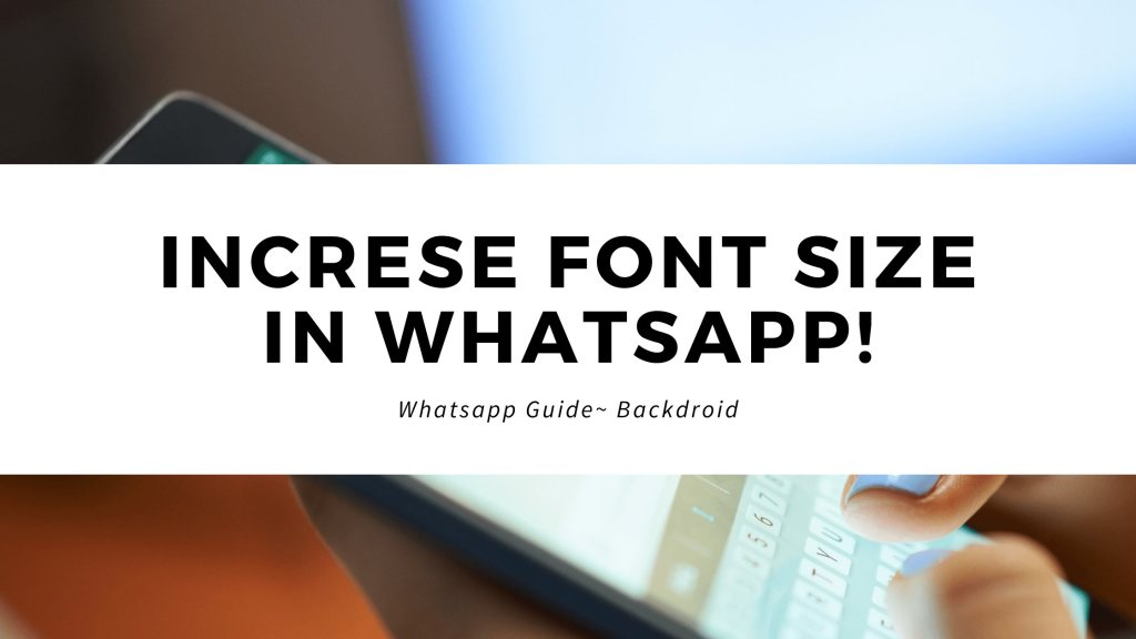 how to increase font size in Whatsapp