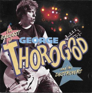 CD The Baddest of George Thorogood and the Destroyers