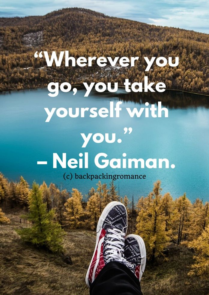 "100. ""Wherever you go, you take yourself with you."" – Neil Gaiman. inspirational travel quotes"