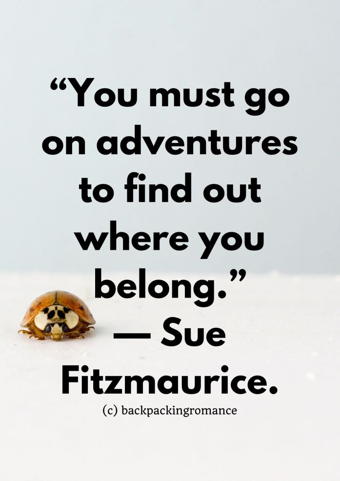 """You must go on adventures to find out where you belong."" — Sue Fitzmaurice. Inspirational travel quotes"