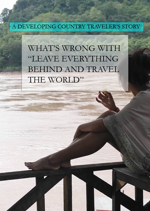 "A traveler from a developing country's story: what's wrong with ""leave everything behind and travel the world."""