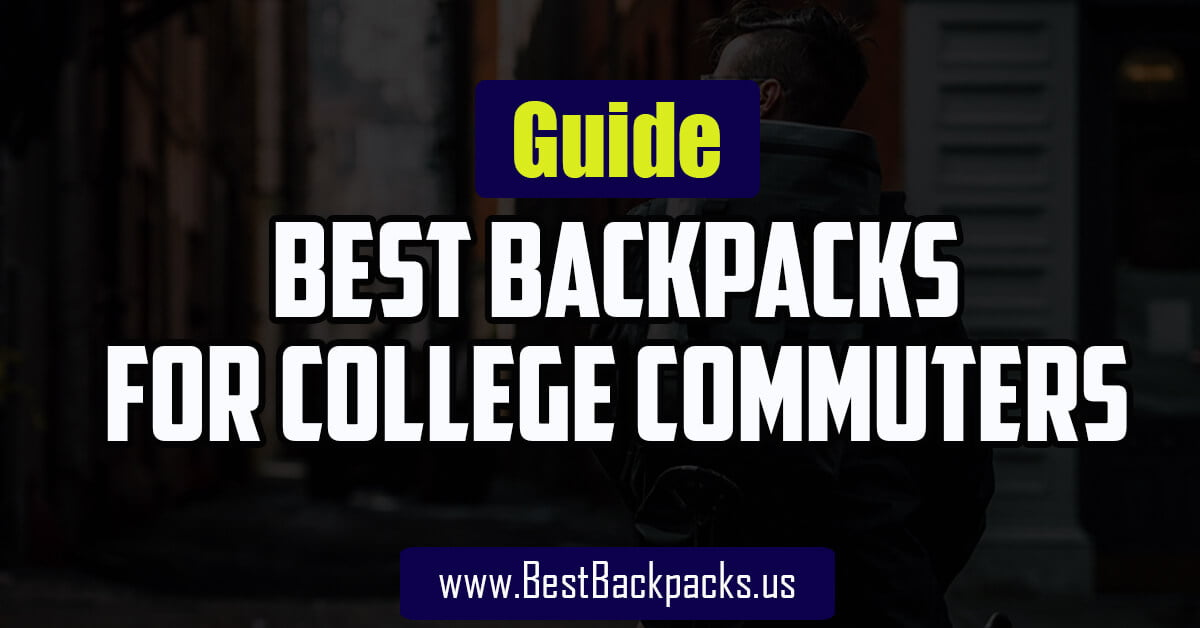 Best Backpacks For College Commuters