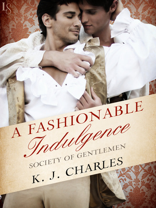 Review: A Fashionable Indulgence (Society of Gentlemen, book 1) by K.J. Charles