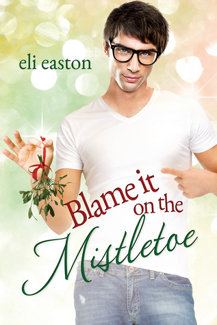 📚 Review: Blame It on the Mistletoe, by Eli Easton